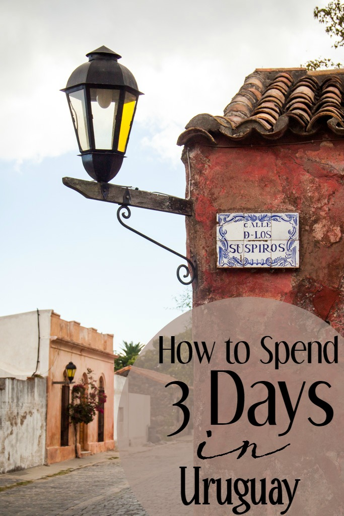 How to Spend 3 Days in Uruguay | Uneven Sidewalks