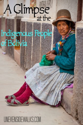 A Glimpse at the Indigenous People of Bolivia | UnevenSidewalks