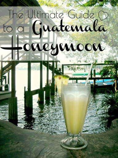 Ultimate Guide to Guatemala Honeymoon Pinterest