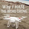 Why I Hate the Word Drone